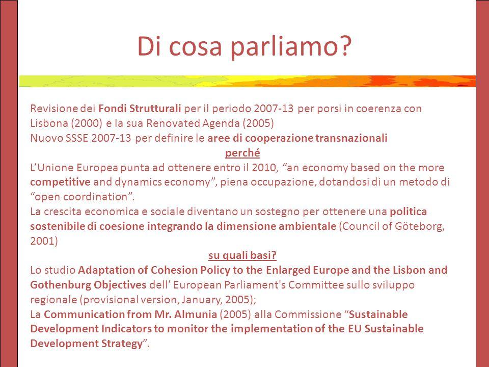 Di cosa parliamo? Revisione dei Fondi Strutturali per il periodo 2007-13 per porsi in coerenza con Lisbona (2000) e la sua Renovated Agenda (2005) Nuo