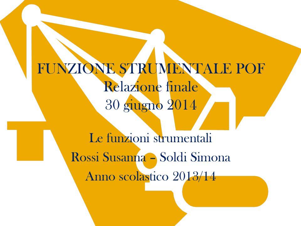 FUNZIONE STRUMENTALE POF Relazione finale 30 giugno 2014 Le funzioni strumentali Rossi Susanna – Soldi Simona Anno scolastico 2013/14