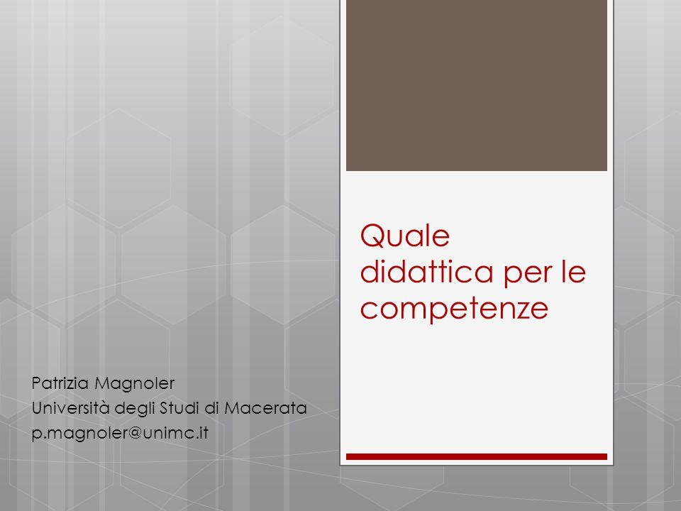 Quale didattica per le competenze Patrizia Magnoler Università degli Studi di Macerata p.magnoler@unimc.it