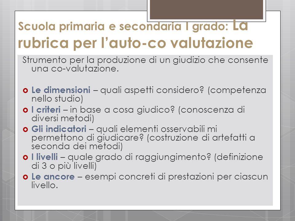 Scuola primaria e secondaria I grado: La rubrica per l'auto-co valutazione Strumento per la produzione di un giudizio che consente una co-valutazione.
