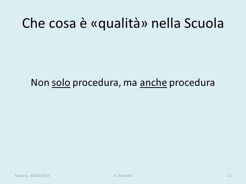 Che cosa è «qualità» nella Scuola Non solo procedura, ma anche procedura Fossano, 18/03/2015A. Giannelli12