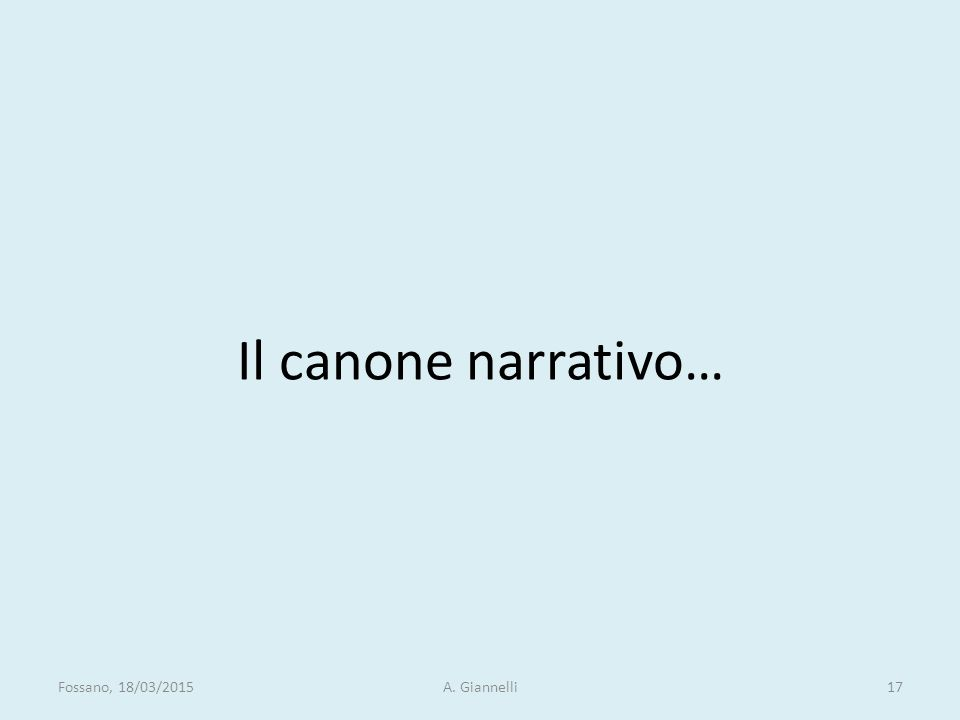 Il canone narrativo… Fossano, 18/03/2015A. Giannelli17