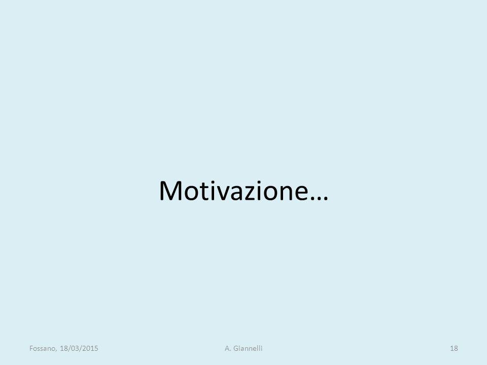 Motivazione… Fossano, 18/03/2015A. Giannelli18