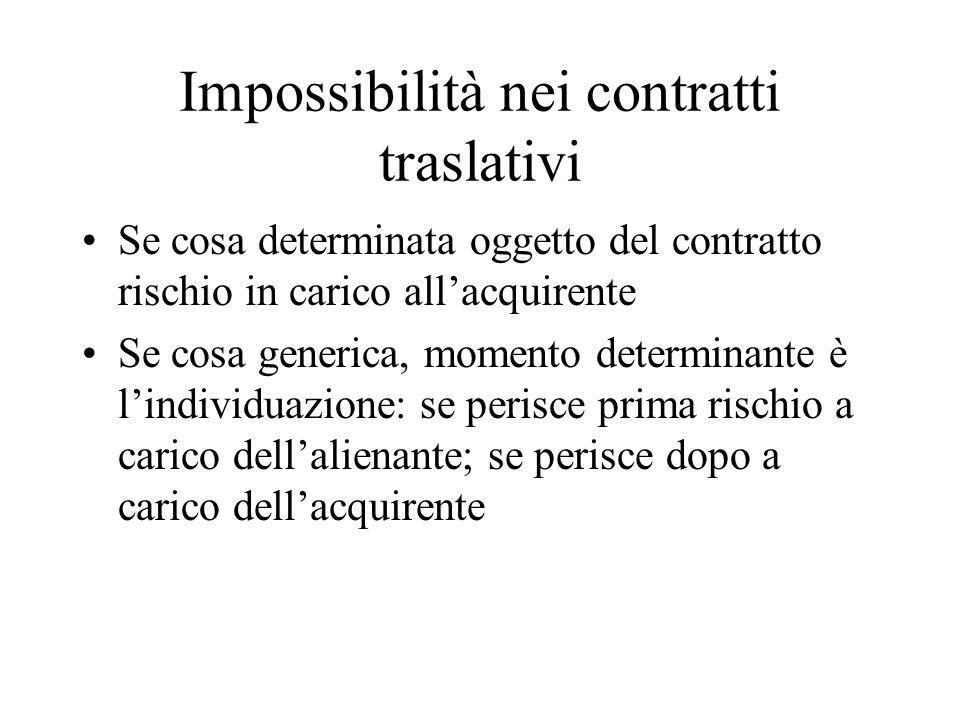 Impossibilità nei contratti traslativi Se cosa determinata oggetto del contratto rischio in carico all'acquirente Se cosa generica, momento determinan