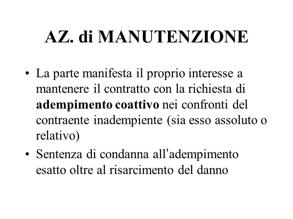 AZ. di MANUTENZIONE La parte manifesta il proprio interesse a mantenere il contratto con la richiesta di adempimento coattivo nei confronti del contra