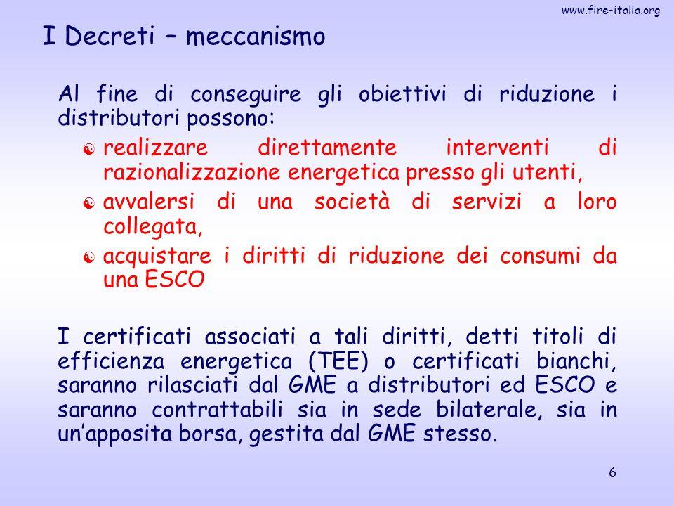 www.fire-italia.org 6 I Decreti – meccanismo Al fine di conseguire gli obiettivi di riduzione i distributori possono:  realizzare direttamente interv