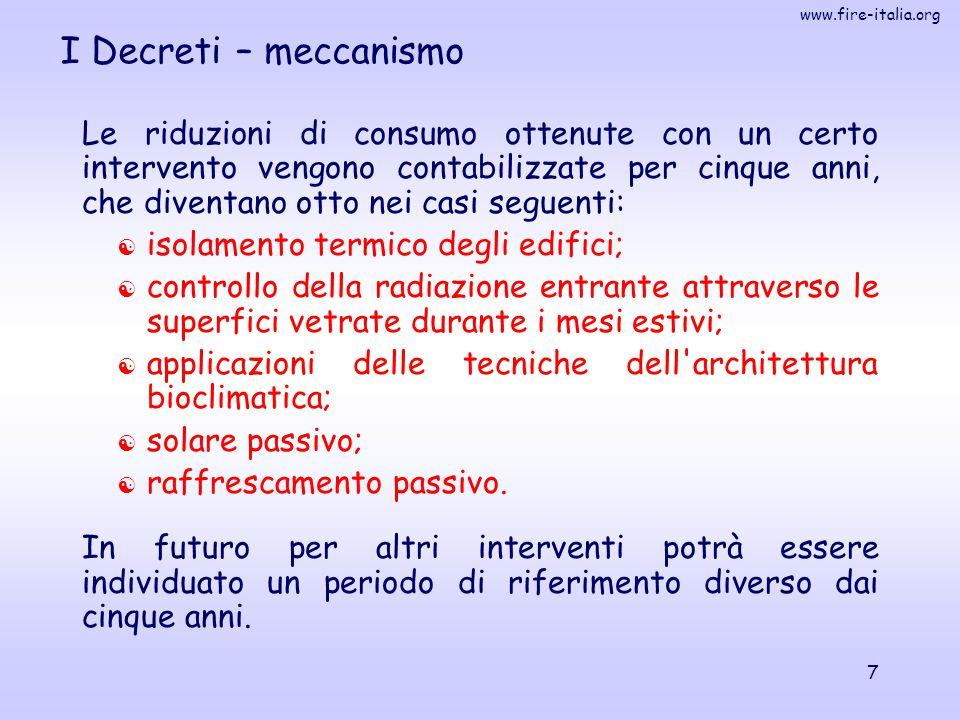 www.fire-italia.org 8 I Decreti – meccanismo Gli interventi ammissibili devono riguardare l'uso dell'energia e non la generazione di elettricità (fa eccezione il fotovoltaico).