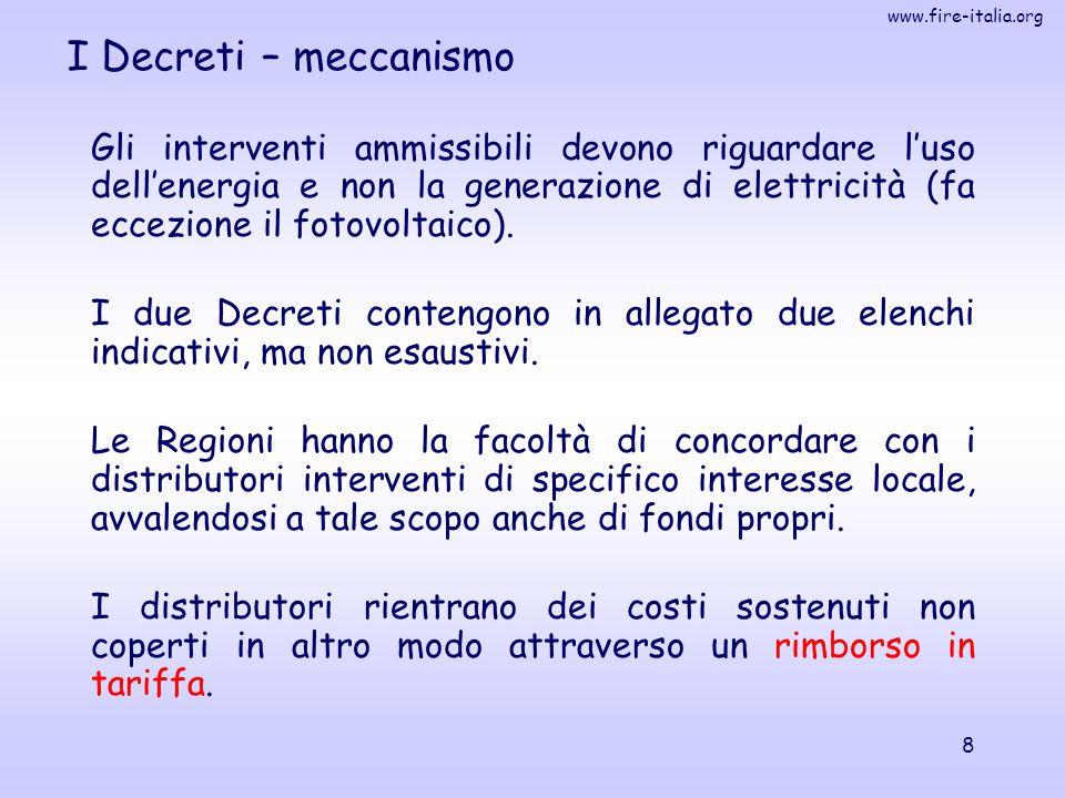 www.fire-italia.org 8 I Decreti – meccanismo Gli interventi ammissibili devono riguardare l'uso dell'energia e non la generazione di elettricità (fa e