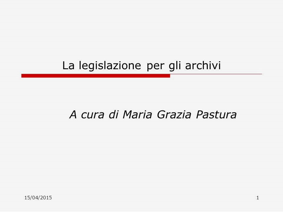 15/04/20151 La legislazione per gli archivi A cura di Maria Grazia Pastura