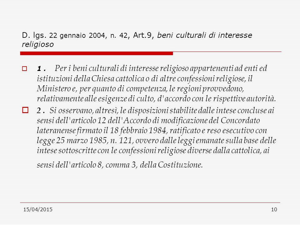 15/04/201510 D. lgs. 22 gennaio 2004, n. 42, Art.9, beni culturali di interesse religioso  1. Per i beni culturali di interesse religioso appartenent