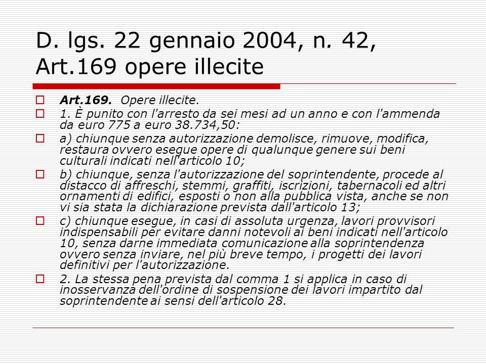D. lgs. 22 gennaio 2004, n. 42, Art.169 opere illecite  Art.169. Opere illecite.  1. È punito con l'arresto da sei mesi ad un anno e con l'ammenda d