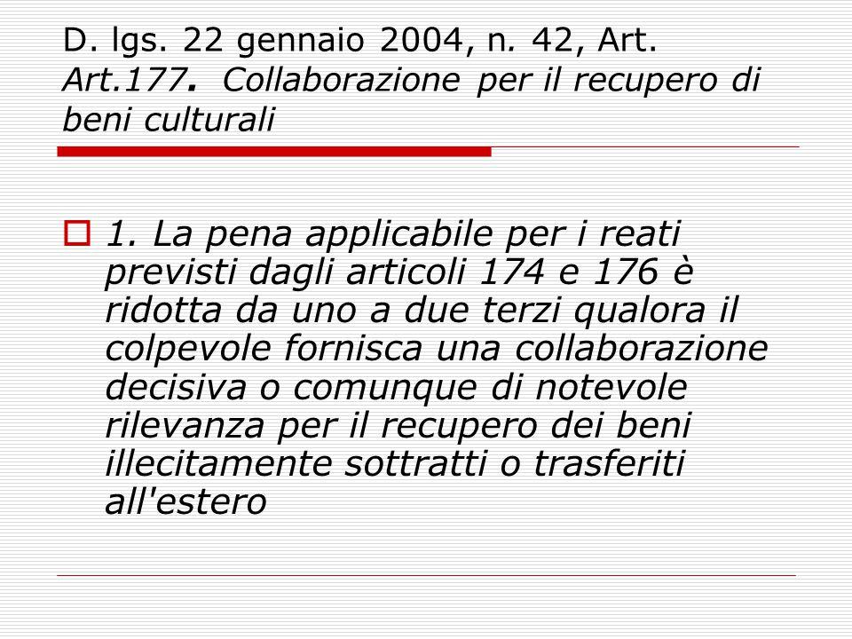 D. lgs. 22 gennaio 2004, n. 42, Art. Art.177. Collaborazione per il recupero di beni culturali  1. La pena applicabile per i reati previsti dagli art