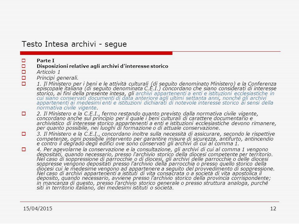 15/04/201512 Testo Intesa archivi - segue  Parte I  Disposizioni relative agli archivi d'interesse storico  Articolo 1  Princìpi generali.  1. Il
