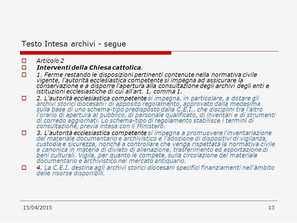 15/04/201513 Testo Intesa archivi - segue  Articolo 2  Interventi della Chiesa cattolica.  1. Ferme restando le disposizioni pertinenti contenute n