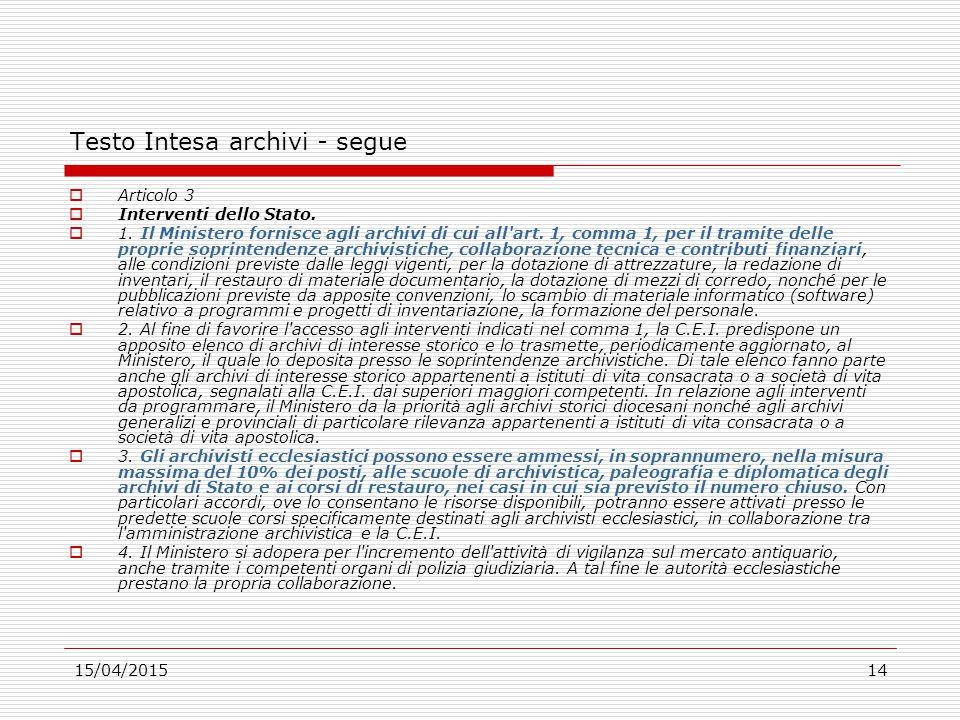 15/04/201514 Testo Intesa archivi - segue  Articolo 3  Interventi dello Stato.  1. Il Ministero fornisce agli archivi di cui all'art. 1, comma 1, p