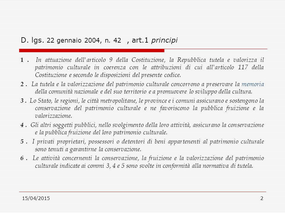 15/04/20152 D. lgs. 22 gennaio 2004, n. 42, art.1 principi 1. In attuazione dell'articolo 9 della Costituzione, la Repubblica tutela e valorizza il pa