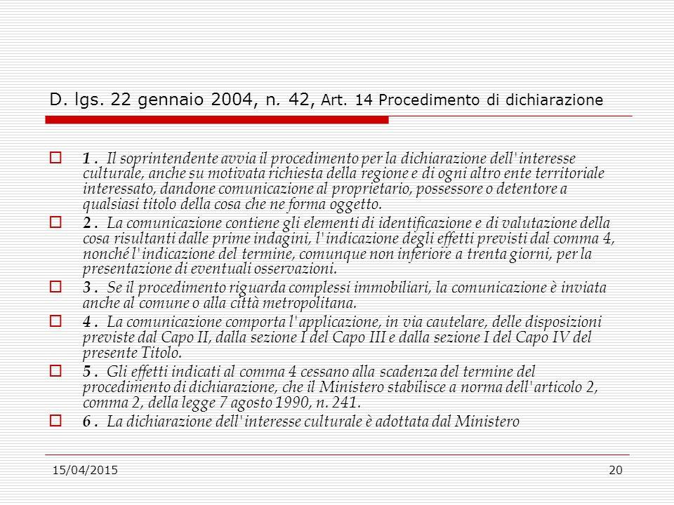 15/04/201520 D. lgs. 22 gennaio 2004, n. 42, Art. 14 Procedimento di dichiarazione  1. Il soprintendente avvia il procedimento per la dichiarazione d