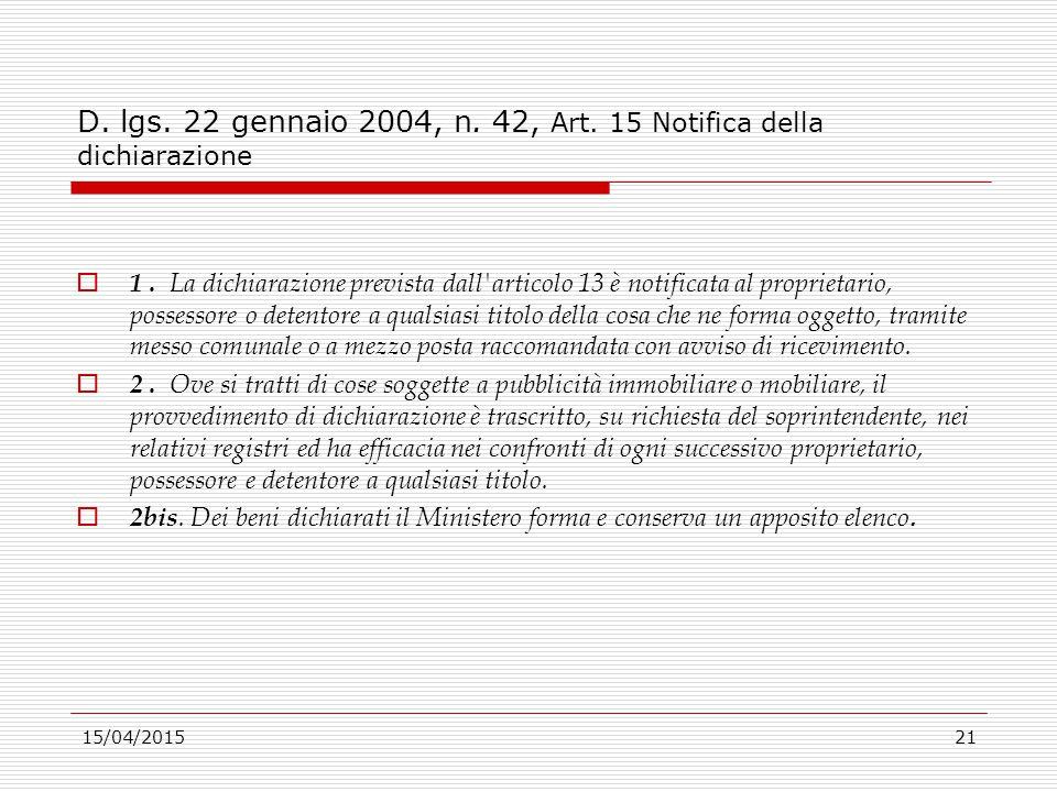 15/04/201521 D. lgs. 22 gennaio 2004, n. 42, Art. 15 Notifica della dichiarazione  1. La dichiarazione prevista dall'articolo 13 è notificata al prop