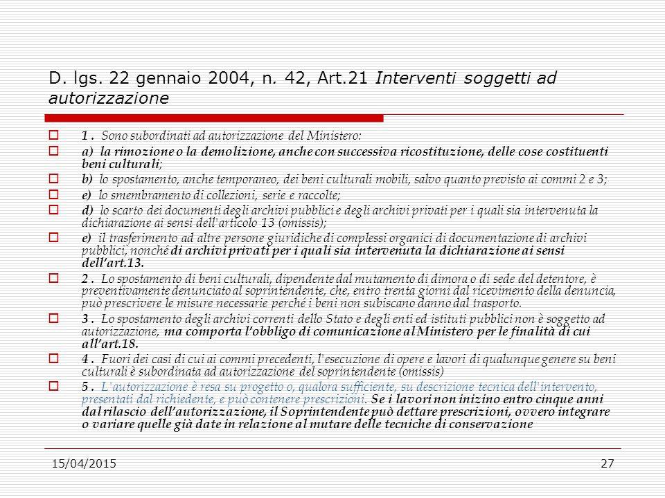 15/04/201527 D. lgs. 22 gennaio 2004, n. 42, Art.21 Interventi soggetti ad autorizzazione  1. Sono subordinati ad autorizzazione del Ministero:  a)