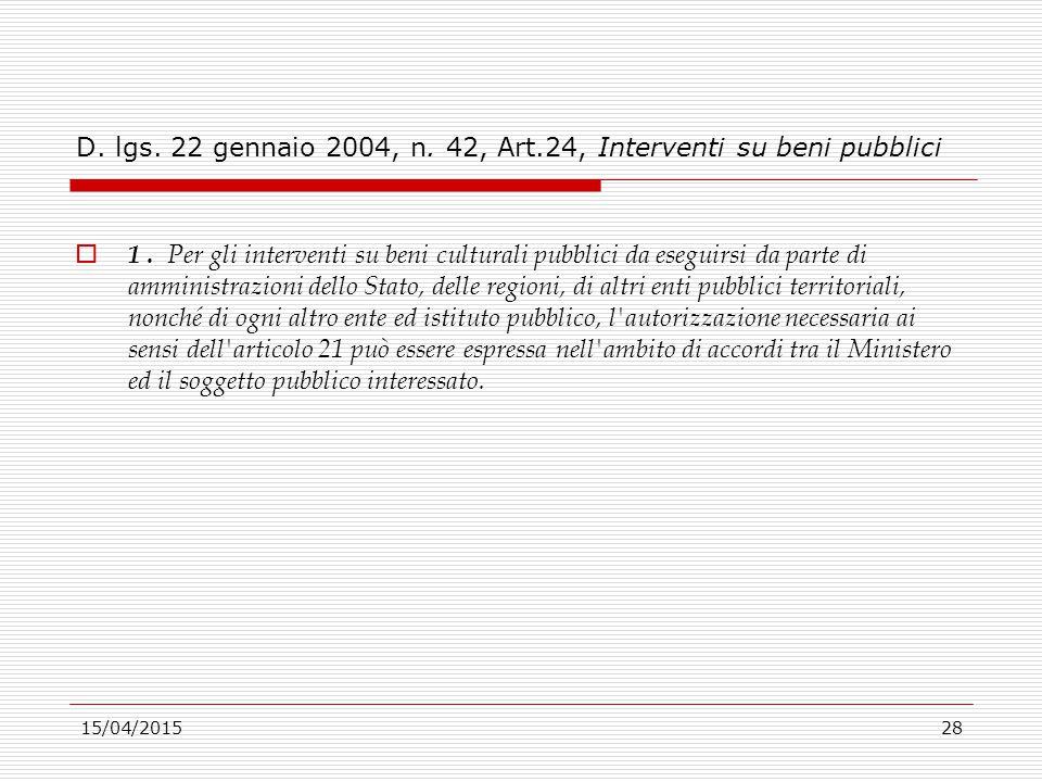 15/04/201528 D. lgs. 22 gennaio 2004, n. 42, Art.24, Interventi su beni pubblici  1. Per gli interventi su beni culturali pubblici da eseguirsi da pa
