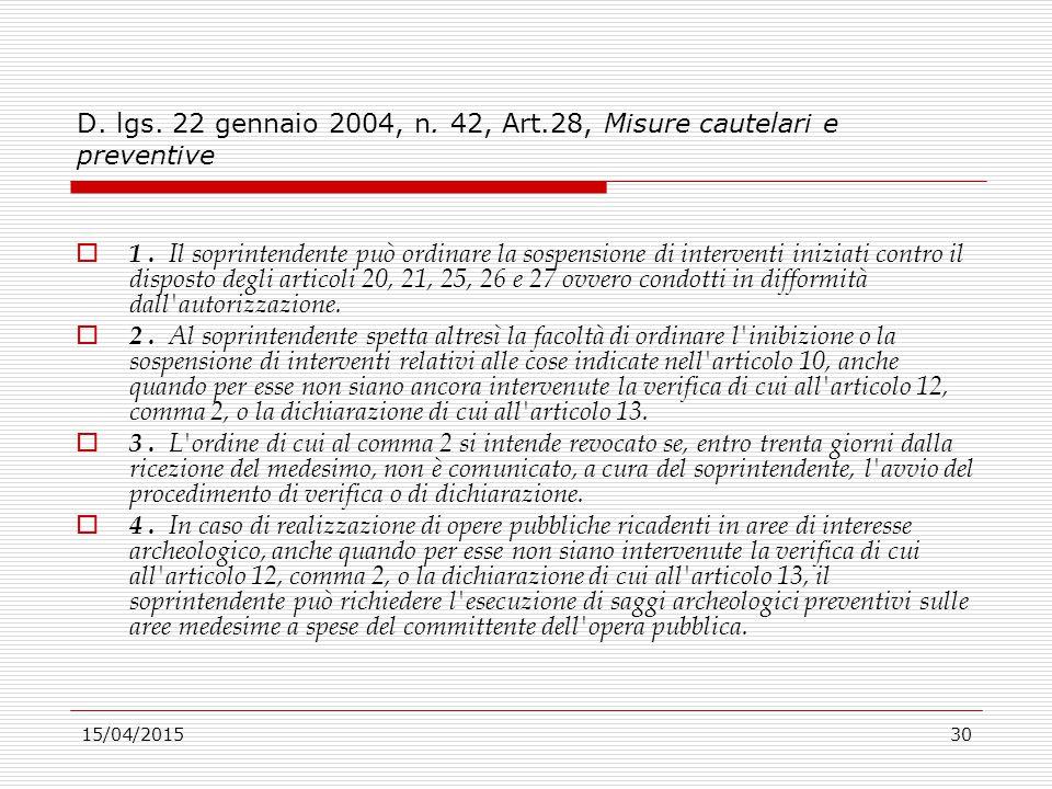 15/04/201530 D. lgs. 22 gennaio 2004, n. 42, Art.28, Misure cautelari e preventive  1. Il soprintendente può ordinare la sospensione di interventi in