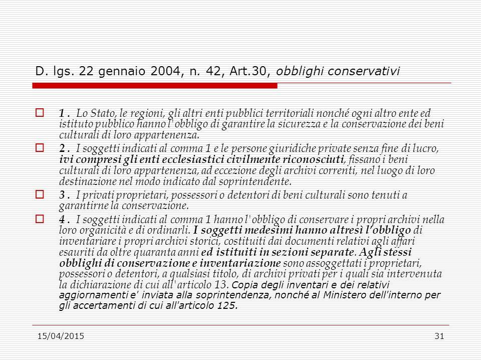 15/04/201531 D. lgs. 22 gennaio 2004, n. 42, Art.30, obblighi conservativi  1. Lo Stato, le regioni, gli altri enti pubblici territoriali nonché ogni
