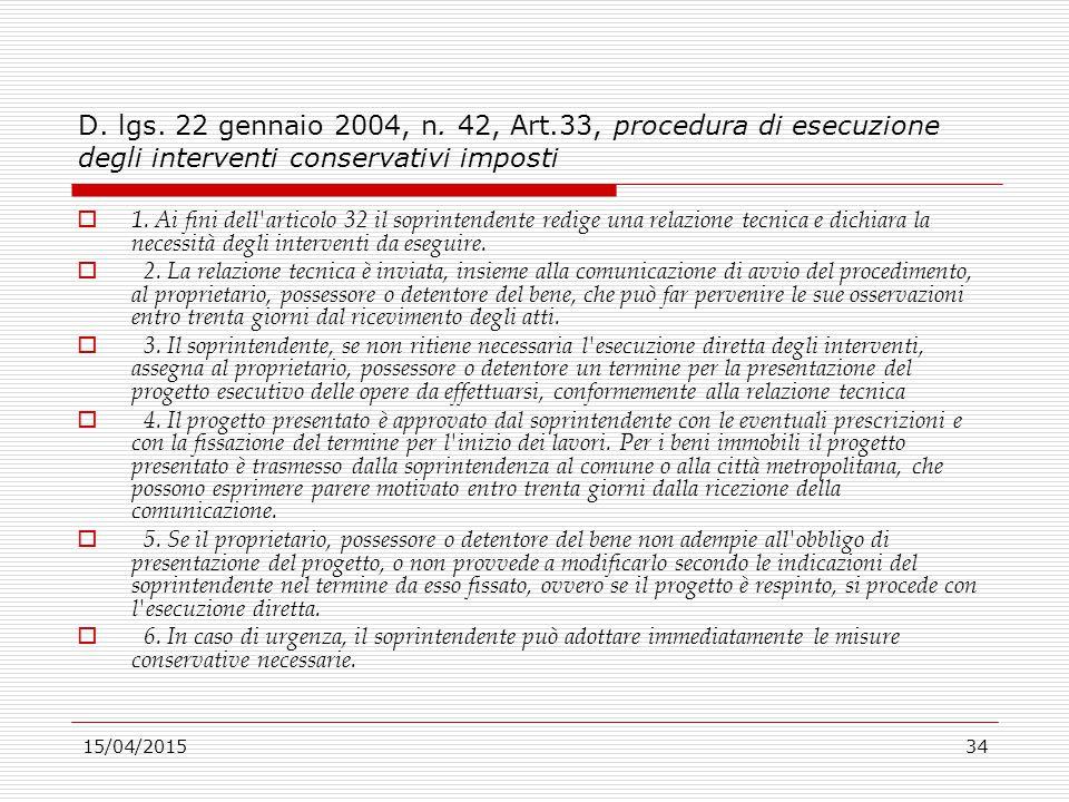 15/04/201534 D. lgs. 22 gennaio 2004, n. 42, Art.33, procedura di esecuzione degli interventi conservativi imposti  1. Ai fini dell'articolo 32 il so