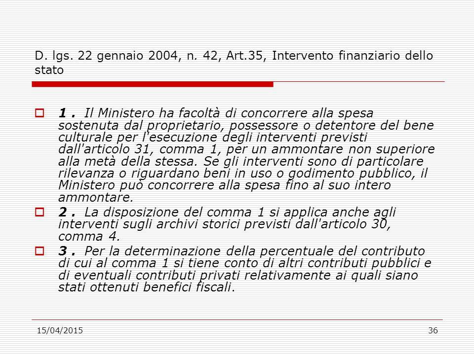 15/04/201536 D. lgs. 22 gennaio 2004, n. 42, Art.35, Intervento finanziario dello stato  1. Il Ministero ha facoltà di concorrere alla spesa sostenut