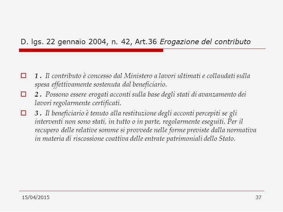15/04/201537 D. lgs. 22 gennaio 2004, n. 42, Art.36 Erogazione del contributo  1. Il contributo è concesso dal Ministero a lavori ultimati e collauda
