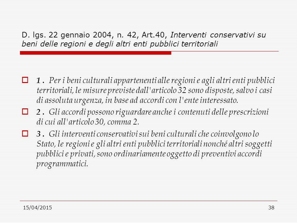 15/04/201538 D. lgs. 22 gennaio 2004, n. 42, Art.40, Interventi conservativi su beni delle regioni e degli altri enti pubblici territoriali  1. Per i