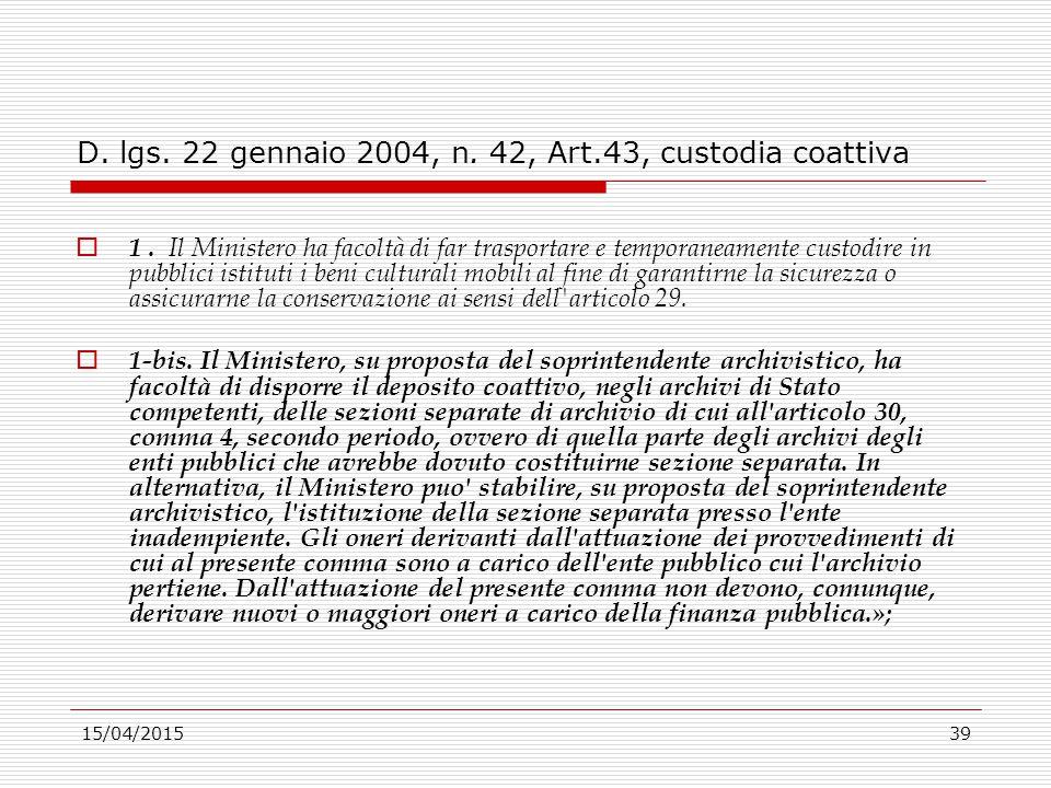 15/04/201539 D. lgs. 22 gennaio 2004, n. 42, Art.43, custodia coattiva  1. Il Ministero ha facoltà di far trasportare e temporaneamente custodire in