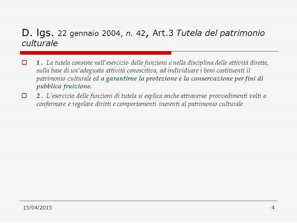 15/04/20154 D. lgs. 22 gennaio 2004, n. 42, Art.3 Tutela del patrimonio culturale  1. La tutela consiste nell'esercizio delle funzioni e nella discip