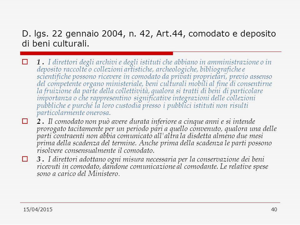 15/04/201540 D. lgs. 22 gennaio 2004, n. 42, Art.44, comodato e deposito di beni culturali.  1. I direttori degli archivi e degli istituti che abbian