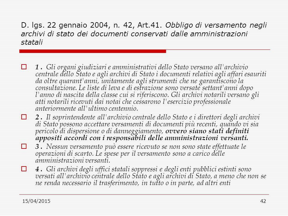 15/04/201542 D. lgs. 22 gennaio 2004, n. 42, Art.41. Obbligo di versamento negli archivi di stato dei documenti conservati dalle amministrazioni stata