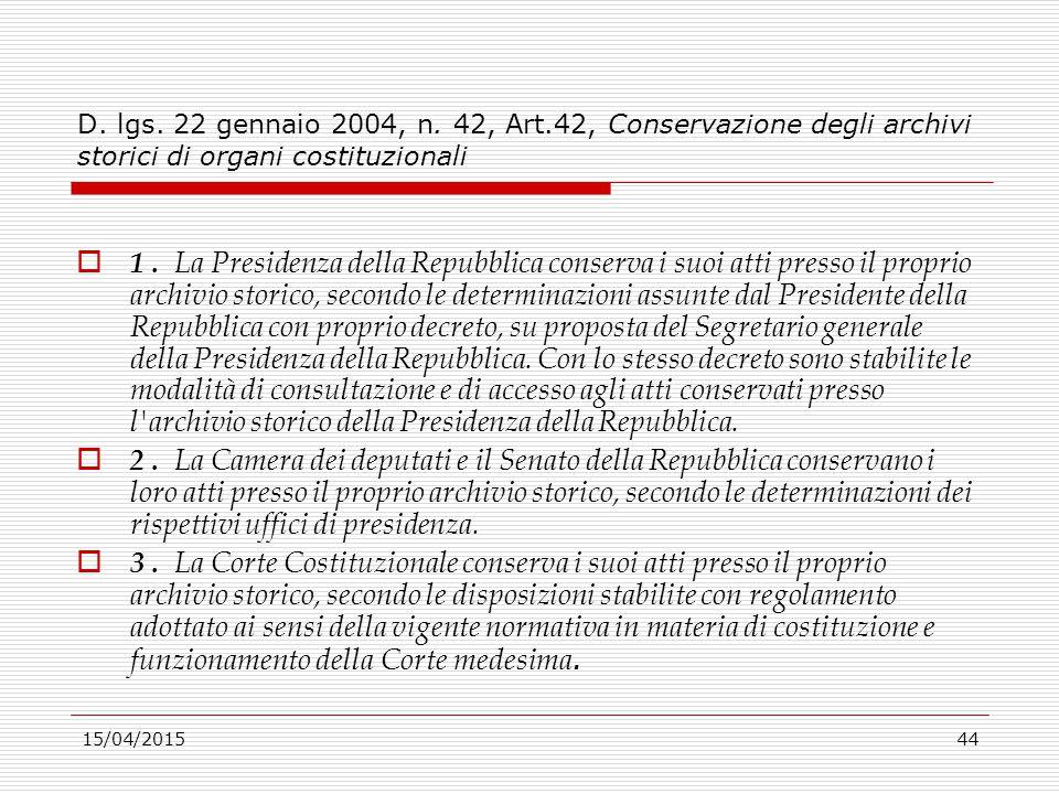 15/04/201544 D. lgs. 22 gennaio 2004, n. 42, Art.42, Conservazione degli archivi storici di organi costituzionali  1. La Presidenza della Repubblica