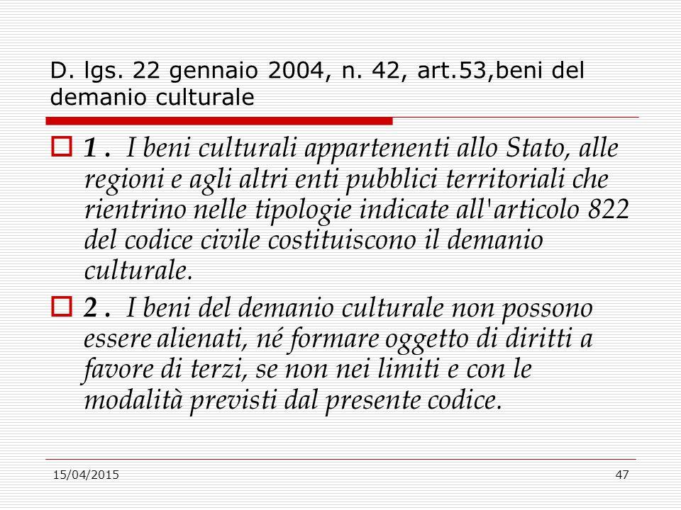 15/04/201547 D. lgs. 22 gennaio 2004, n. 42, art.53,beni del demanio culturale  1. I beni culturali appartenenti allo Stato, alle regioni e agli altr