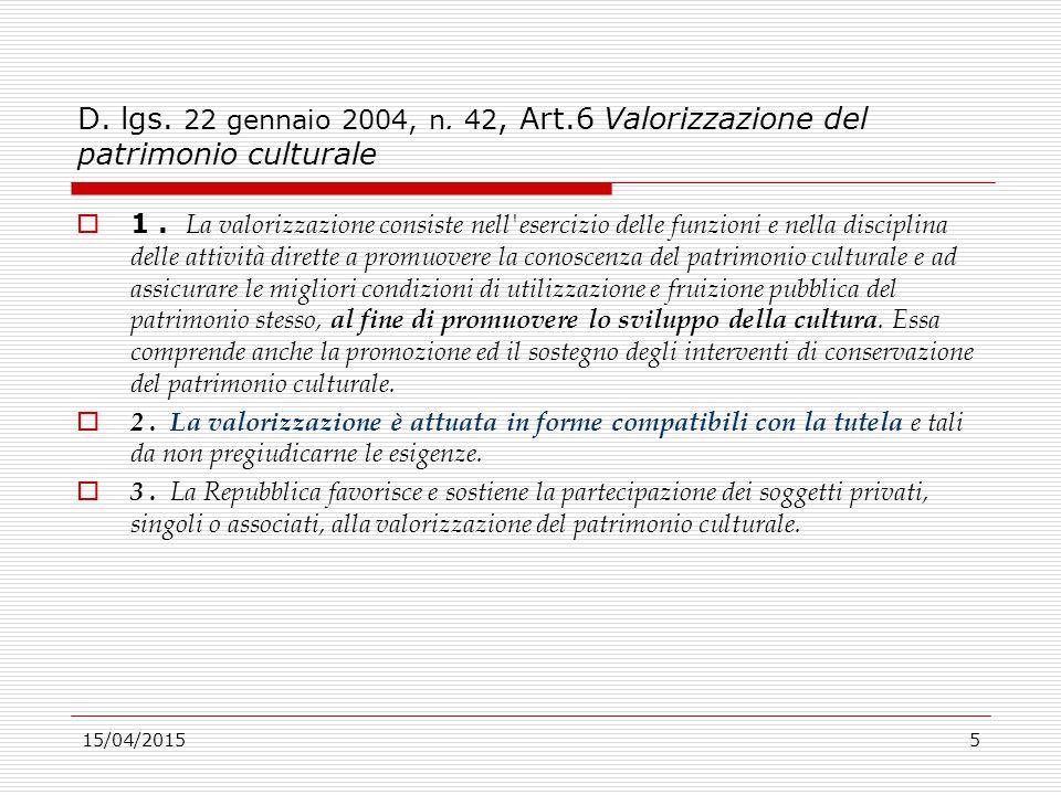 15/04/20155 D. lgs. 22 gennaio 2004, n. 42, Art.6 Valorizzazione del patrimonio culturale  1. La valorizzazione consiste nell'esercizio delle funzion