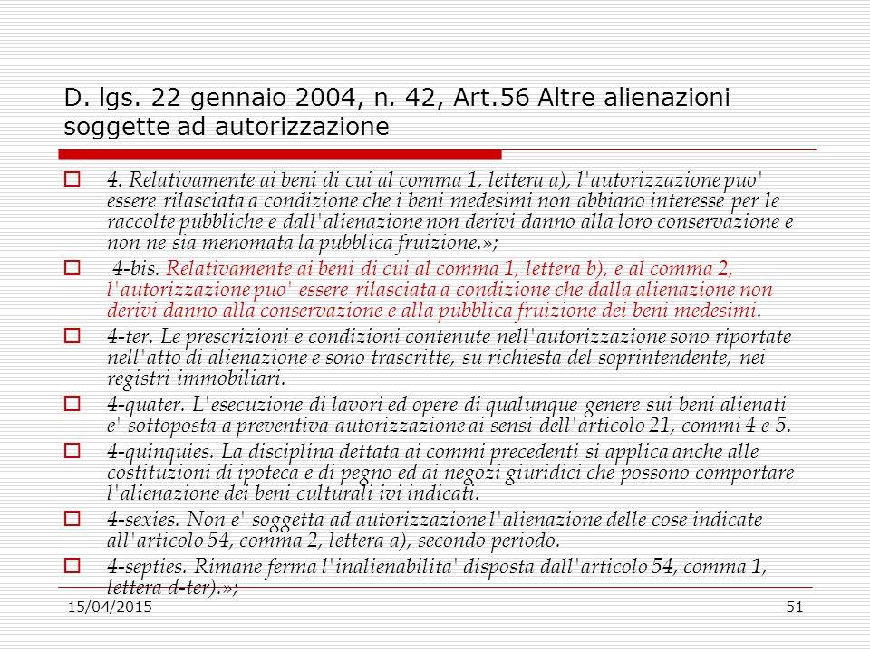 15/04/201551 D. lgs. 22 gennaio 2004, n. 42, Art.56 Altre alienazioni soggette ad autorizzazione  4. Relativamente ai beni di cui al comma 1, lettera