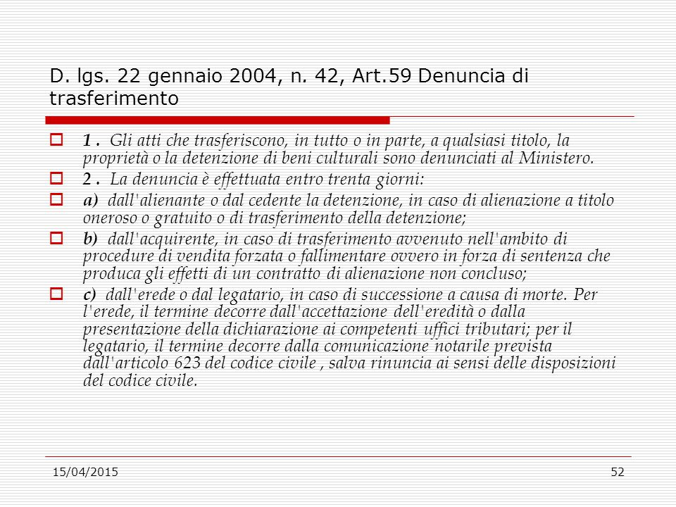 15/04/201552 D. lgs. 22 gennaio 2004, n. 42, Art.59 Denuncia di trasferimento  1. Gli atti che trasferiscono, in tutto o in parte, a qualsiasi titolo