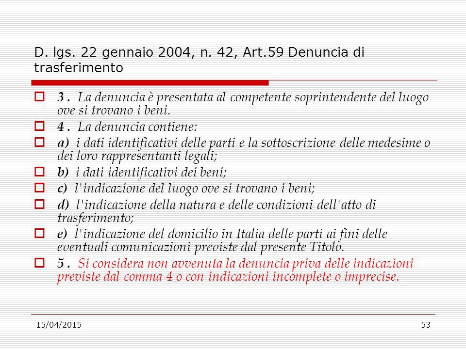 15/04/201553 D. lgs. 22 gennaio 2004, n. 42, Art.59 Denuncia di trasferimento  3. La denuncia è presentata al competente soprintendente del luogo ove