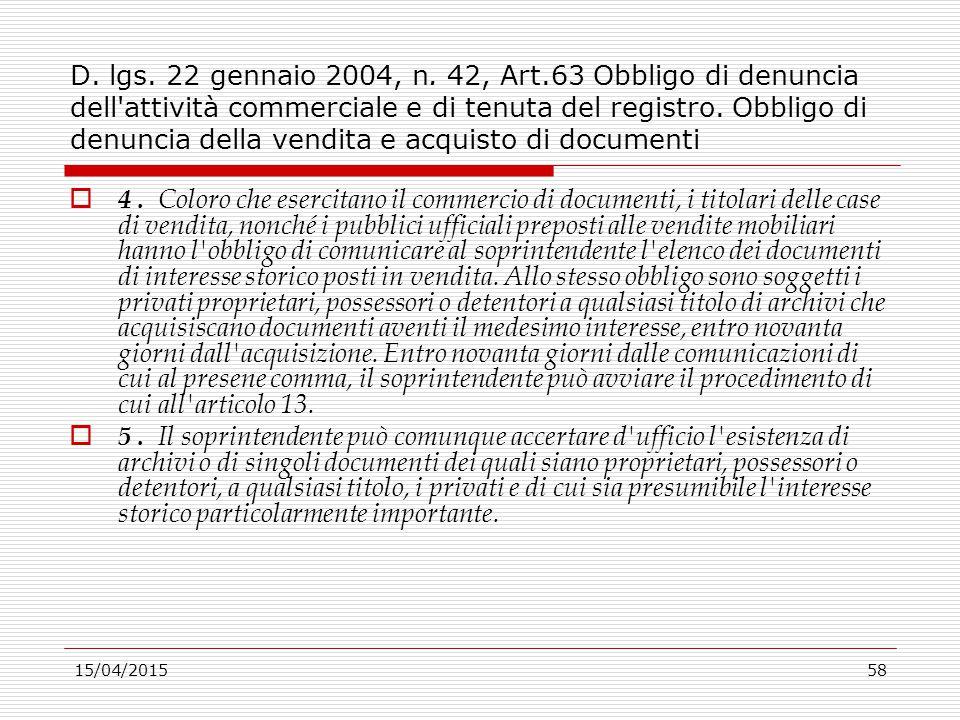 15/04/201558 D. lgs. 22 gennaio 2004, n. 42, Art.63 Obbligo di denuncia dell'attività commerciale e di tenuta del registro. Obbligo di denuncia della