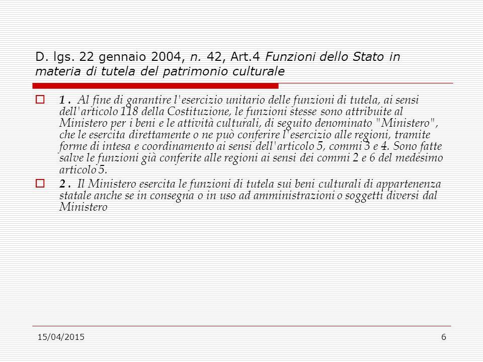 15/04/20156 D. lgs. 22 gennaio 2004, n. 42, Art.4 Funzioni dello Stato in materia di tutela del patrimonio culturale  1. Al fine di garantire l'eserc