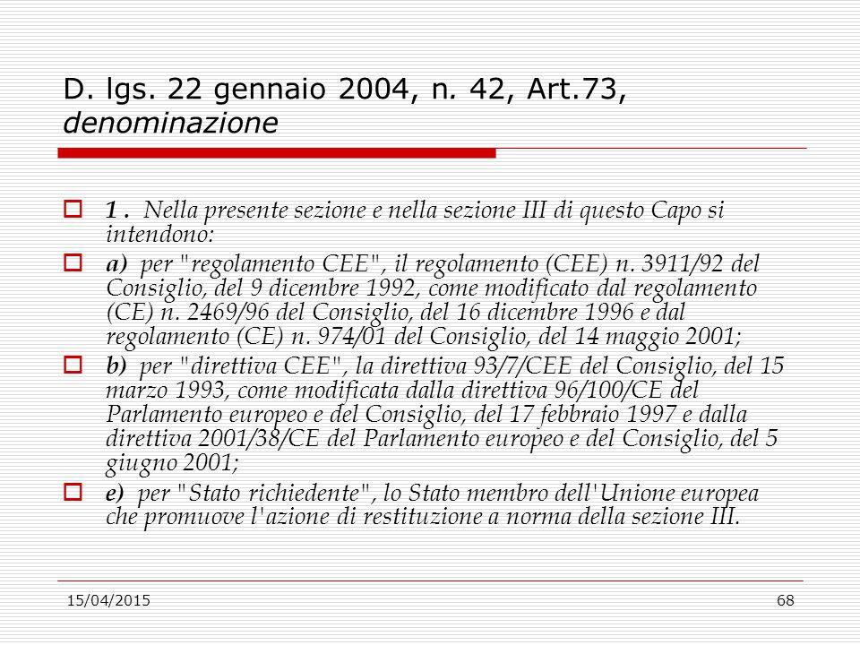15/04/201568 D. lgs. 22 gennaio 2004, n. 42, Art.73, denominazione  1. Nella presente sezione e nella sezione III di questo Capo si intendono:  a) p