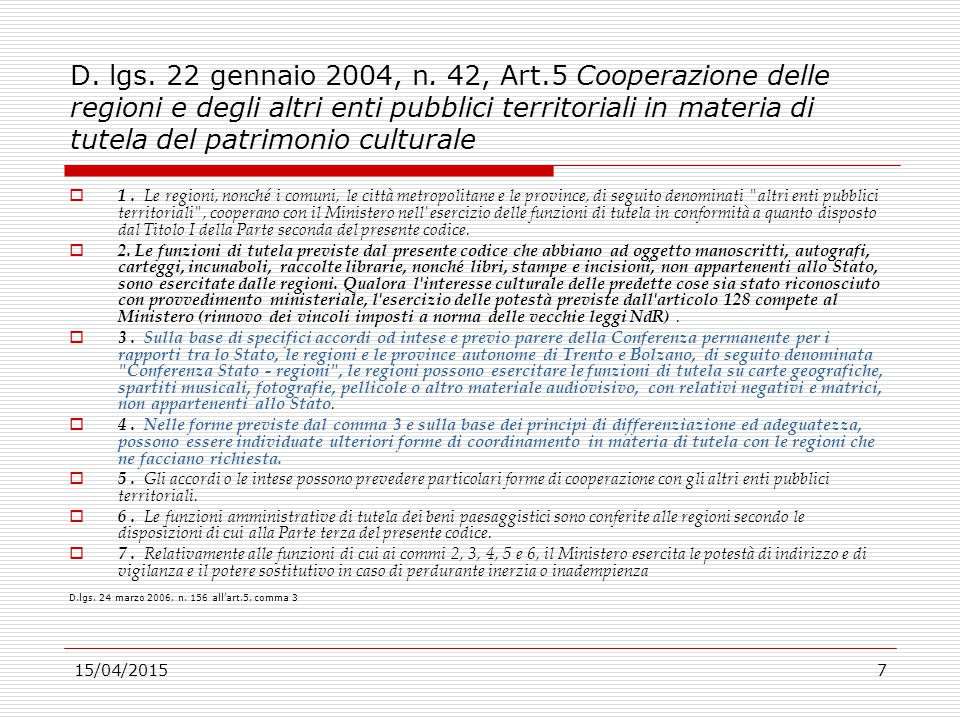 15/04/20157 D. lgs. 22 gennaio 2004, n. 42, Art.5 Cooperazione delle regioni e degli altri enti pubblici territoriali in materia di tutela del patrimo