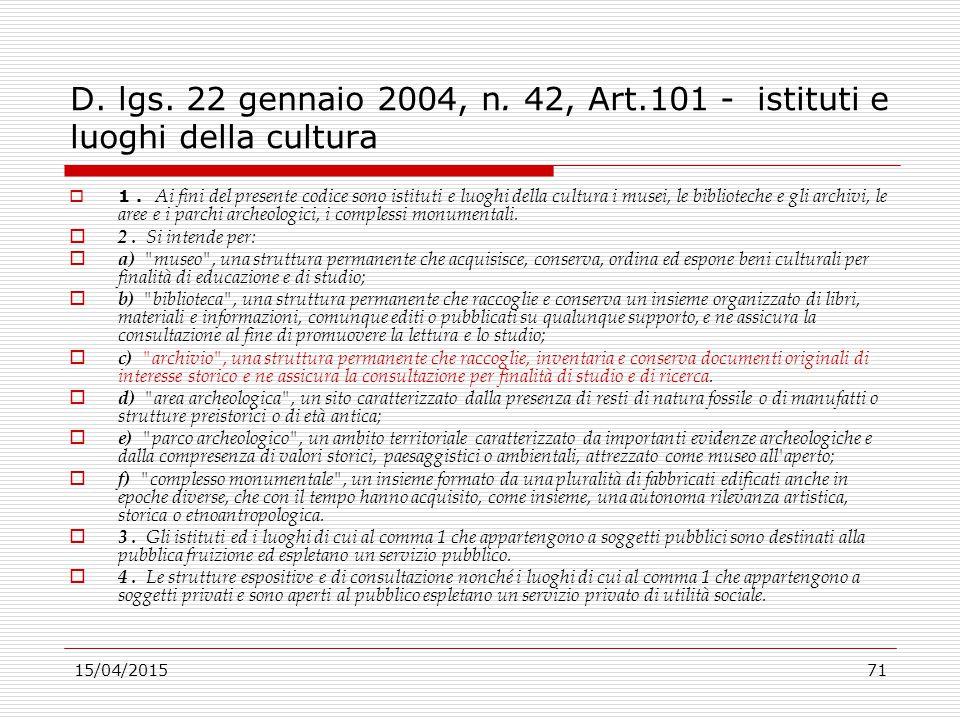 15/04/201571 D. lgs. 22 gennaio 2004, n. 42, Art.101 - istituti e luoghi della cultura  1. Ai fini del presente codice sono istituti e luoghi della c