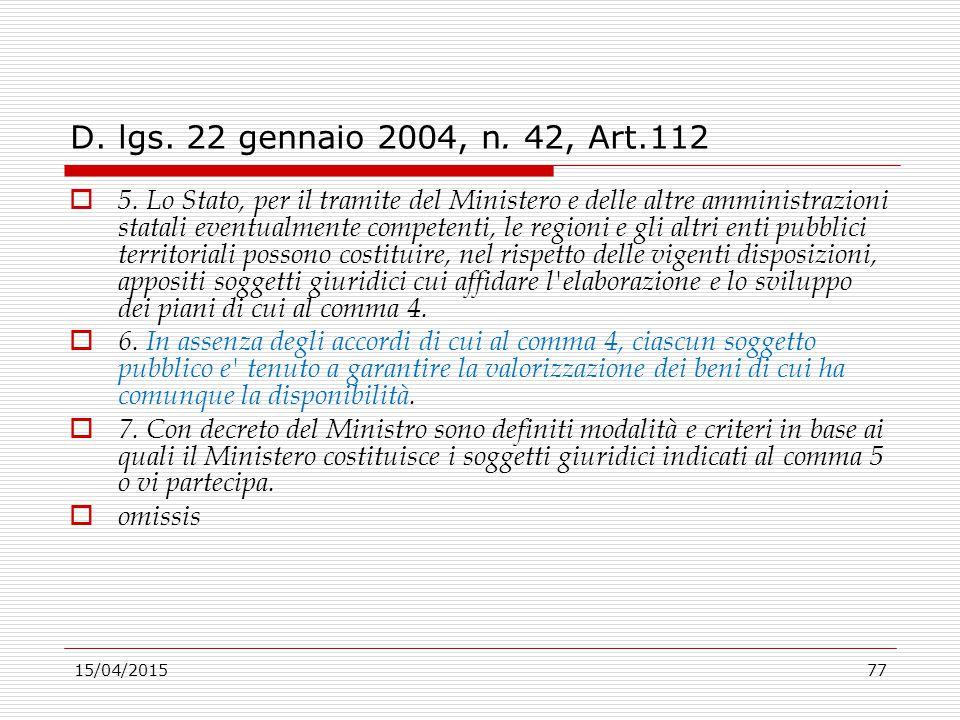 15/04/201577 D. lgs. 22 gennaio 2004, n. 42, Art.112  5. Lo Stato, per il tramite del Ministero e delle altre amministrazioni statali eventualmente c