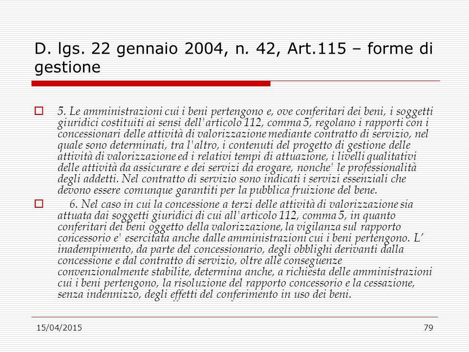 15/04/201579 D. lgs. 22 gennaio 2004, n. 42, Art.115 – forme di gestione  5. Le amministrazioni cui i beni pertengono e, ove conferitari dei beni, i