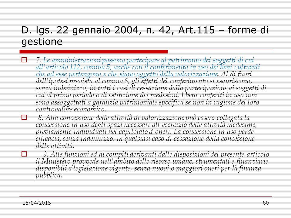 15/04/201580 D. lgs. 22 gennaio 2004, n. 42, Art.115 – forme di gestione  7. Le amministrazioni possono partecipare al patrimonio dei soggetti di cui