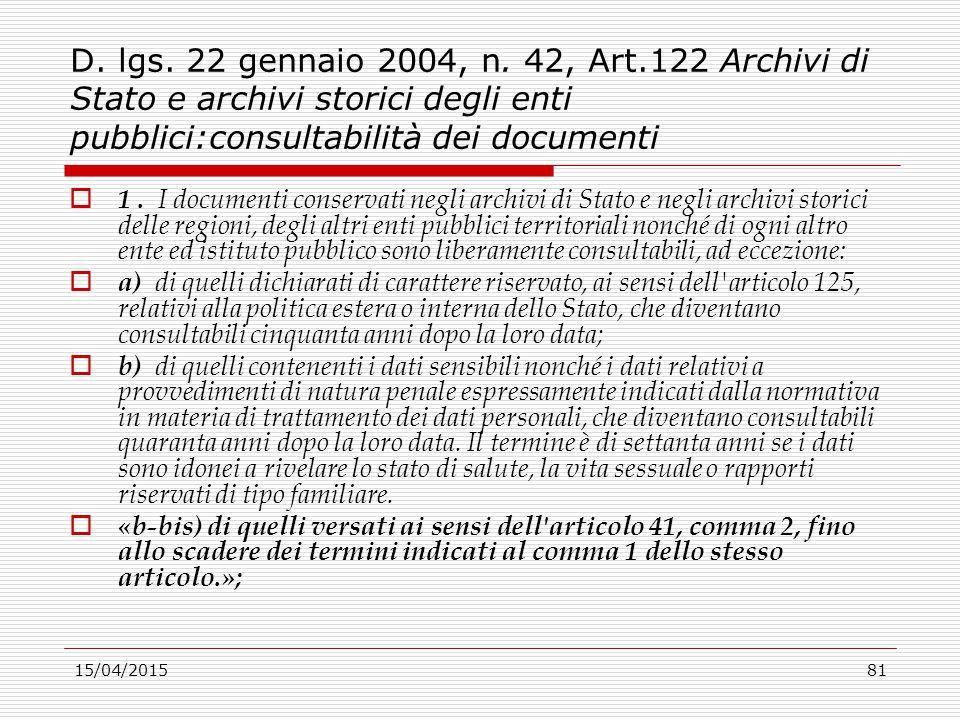 15/04/201581 D. lgs. 22 gennaio 2004, n. 42, Art.122 Archivi di Stato e archivi storici degli enti pubblici:consultabilità dei documenti  1. I docume