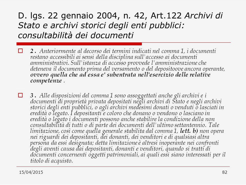 15/04/201582 D. lgs. 22 gennaio 2004, n. 42, Art.122 Archivi di Stato e archivi storici degli enti pubblici: consultabilità dei documenti  2. Anterio